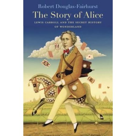 The Story Of Alice  Lewis Carroll And The Secret History Of Wonderland