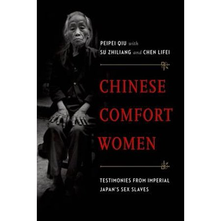 Chinese Comfort Women : Testimonies from Imperial Japan's Sex Slaves ()