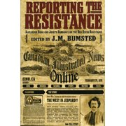 Reporting the Resistance : Alexander Begg and Joseph Hargrave on the Red River Resistance