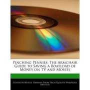 Pinching Pennies : The Armchair Guide to Saving a Boatload of Money on TV and Movies