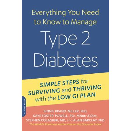 Everything You Need To Know To Manage Type 2 Diabetes  Simple Steps For Surviving And Thriving With The Low Gi Plan