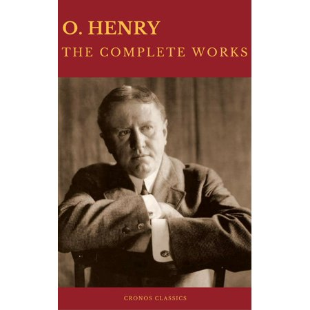 The Complete Works of O. Henry: Short Stories, Poems and Letters (Best Navigation, Active TOC) (Cronos Classics) - (Best Short Poems Of All Time)