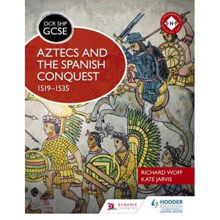 OCR GCSE History SHP: Aztecs and the Spanish Conquest, 1519-1535 - (Spanish Conquest Of The Aztecs Primary Sources)