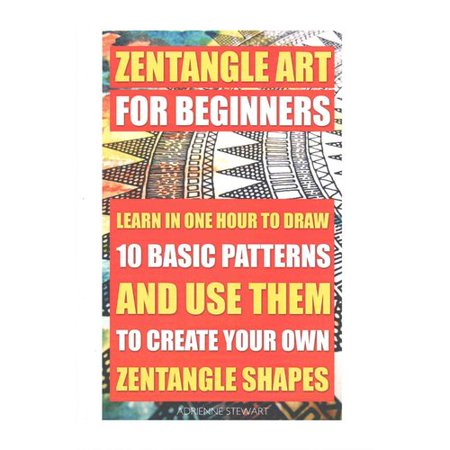 Zentangle Art for Beginners. Learn in One Hour to Draw 10 Basic Patterns and Use Them to Create Your Own Zentangle Shapes: Graphic Design Drawing, Crafts Hobbies, and Home, Graphic Design Pen and Ink