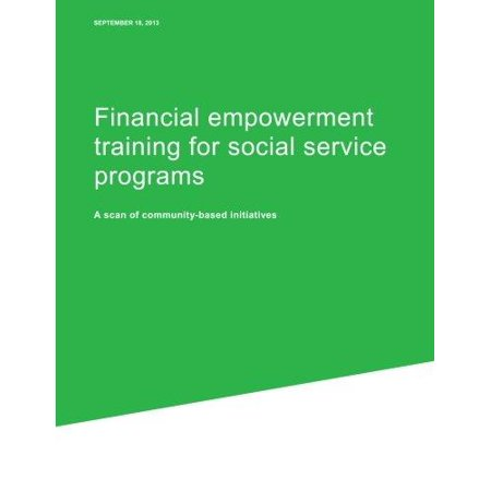 Financial Empowerment Training For Social Service Programs  A Scan Of Community Based Initiatives