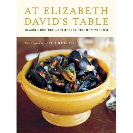 At Elizabeth Davids Table: Classic Recipes and Timeless Kitchen Wisdom by