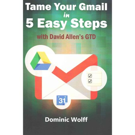 Tame Your Gmail In 5 Easy Steps With David Allens Gtd  5 Steps To Organize Your Mail  Improve Productivity And Get Things Done Using Gmail  Google Dr