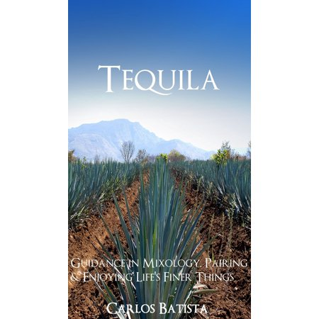 1800 Tequila Reposado - Tequila Guidance in Mixology, Pairing & Enjoying Life's Finer Things - eBook