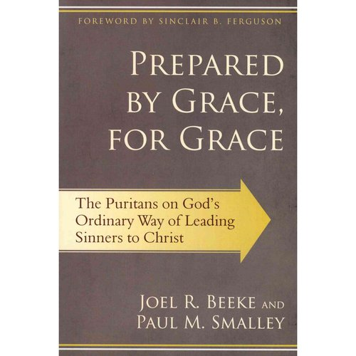 Prepared by Grace, for Grace: The Puritans on God's Ordinary Way of Leading Sinners to Christ