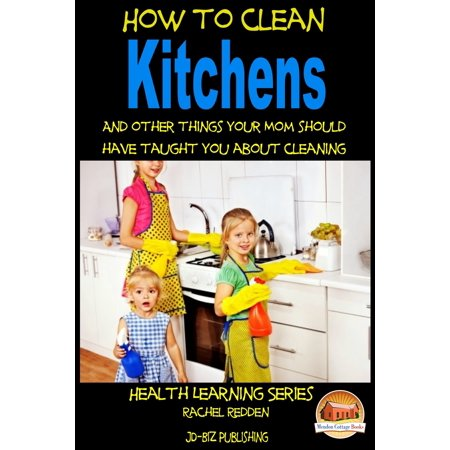 How to Clean Kitchens And other things your Mom should have taught you about Cleaning - (Amazing Things To Have In Your House)
