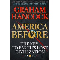 America Before : The Key to Earth's Lost Civilization