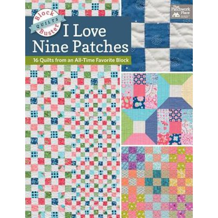 I Love Nine Patches : 16 Quilts from an All-Time Favorite (Favorite Blocks)