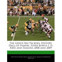 The Green Bay Packers : History, Hall-Of-Famers, Super Bowls I, II, XXXI and Seasons 2008 and 2009