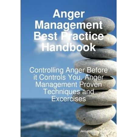 Anger Management Best Practice Handbook: Controlling Anger Before it Controls You, Anger Management Proven Techniques and Excercises -