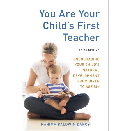You Are Your Child's First Teacher, Third Edition : Encouraging Your Child's Natural Development from Birth to Age