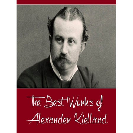 The Best Works of Alexander Kielland (Best Works Include Garman and Worse, Norse Tales and Sketches, Skipper Worse Tales, of Two Countries) -