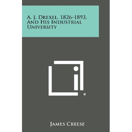 A  J  Drexel  1826 1893  And His Industrial University