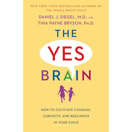The Yes Brain : How to Cultivate Courage, Curiosity, and Resilience in Your
