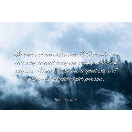 Robert Evans - Famous Quotes Laminated POSTER PRINT 24X20 - In every place there are 100 people who can say no and only one person who can say yes. You have to get a good piece of material to the rig 5 Piece Place Setting Rim