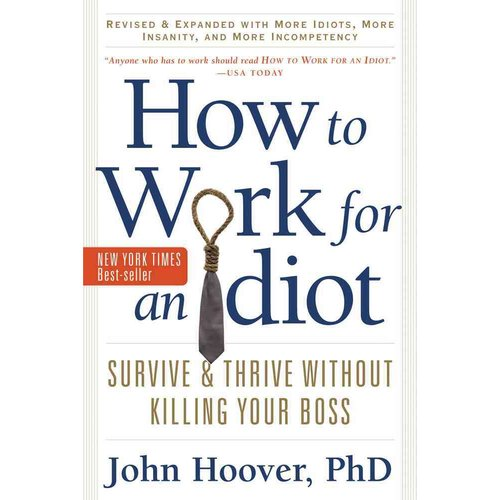 How to Work for an Idiot: Survive and Thrive Without Killing Your Boss