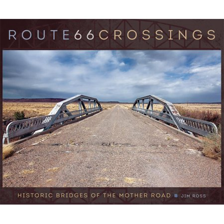 Route 66 Crossings : Historic Bridges of the Mother Road