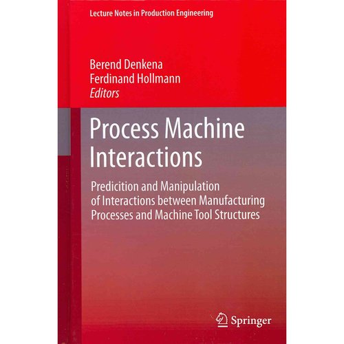 Process Machine Interactions: Predicition and Manipulation of Interactions Between Manufacturing Processes and Machine Tool Structures