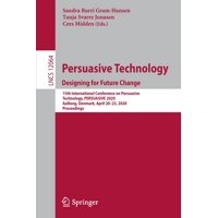 Persuasive Technology. Designing for Future Change: 15th International Conference on Persuasive Technology, Persuasive 2020, Aalborg, Denmark, April 20-23, 2020, Proceedings (Paperback)