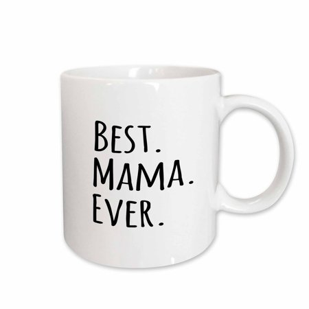 3dRose Best Mama Ever - Gifts for moms - Mother nicknames - Good for Mothers day - black text, Ceramic Mug, (Best Mom Ever Birthday)