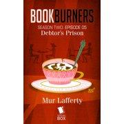 Debtor's Prison (Bookburners Season 2 Episode 5 - eBook