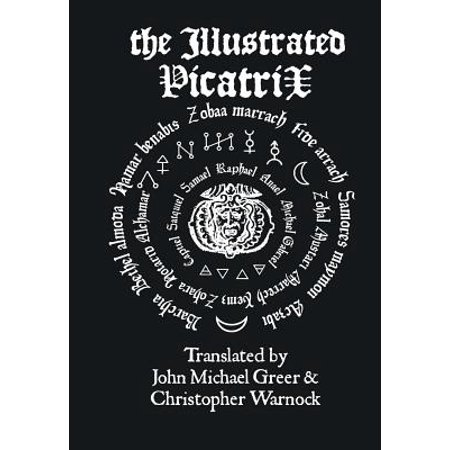The Illustrated Picatrix : The Complete Occult Classic Of Astrological Magic