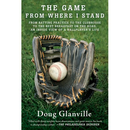 The Game from Where I Stand : From Batting Practice to the Clubhouse to the Best Breakfast on the Road, an Inside View of a Ballplayer's (Best Breakfast Before A Swim Meet)