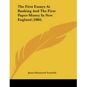 The First Essays at Banking and the First Paper-Money in New England (1884)