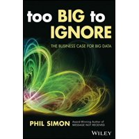 Wiley and SAS Business: Too Big to Ignore: The Business Case for Big Data (Paperback)