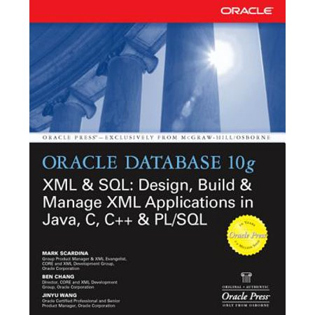 Oracle Database 10g XML & SQL: Design, Build, & Manage XML Applications in Java, C, C++, & PL/SQL -