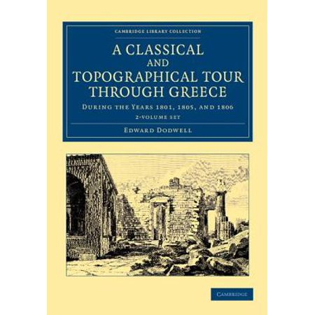 Cambridge Library Collection - Archaeology: A Classical and Topographical Tour Through Greece - 2 Volume Set (Paperback)