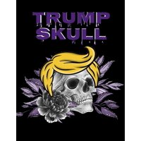 """Trump Skull: Conservative Hispanic Dia De Los Muertos Journal - Day Of The Dead Composition Notebook - 8.5""""x11"""", 120 Pages, Sugarskull Trump Hair Decor Print (Paperback)"""