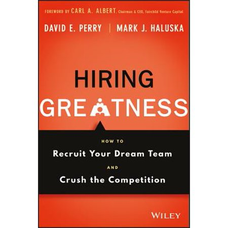 Hiring Greatness : How to Recruit Your Dream Team and Crush the Competition - Express Hiring