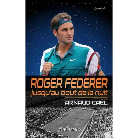 Roger Federer jusqu'au bout de la nuit - eBook