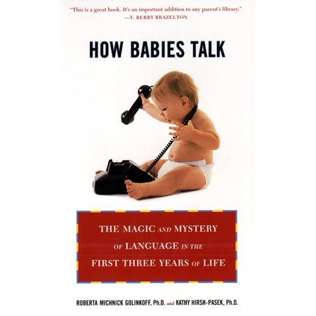 How Babies Talk : The Magic and Mystery of Language in the First Three Years of Life (First Magic)