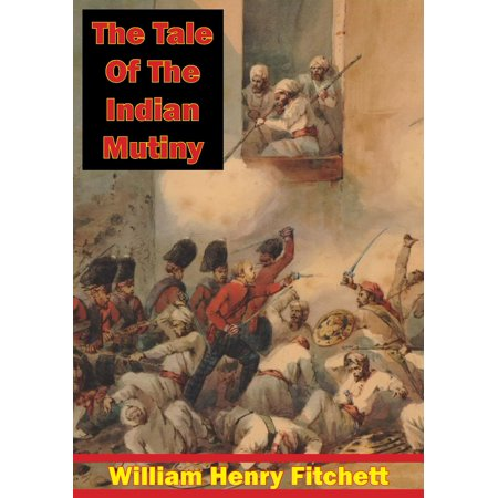 The Tale Of The Indian Mutiny [Illustrated Edition] -