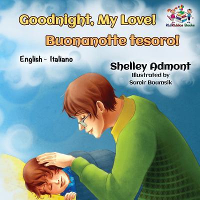 Goodnight, My Love! Buonanotte Tesoro! (Bilingual Italian Children's Book) : English Italian Book for (Italy Love Italian)