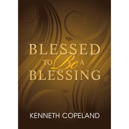 Blessed to Be a Blessing : Understanding True, Biblical