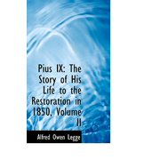 Pius IX : The Story of His Life to the Restoration in 1850, Volume II