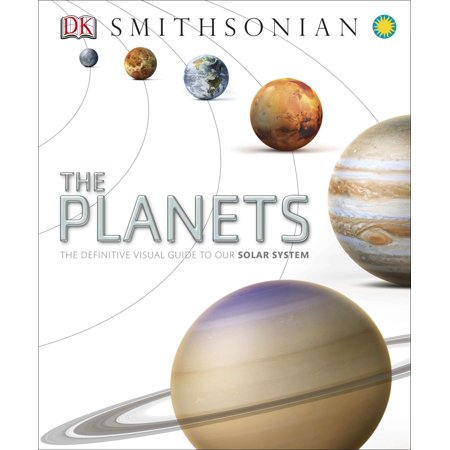 The Planets : The Definitive Visual Guide to Our Solar