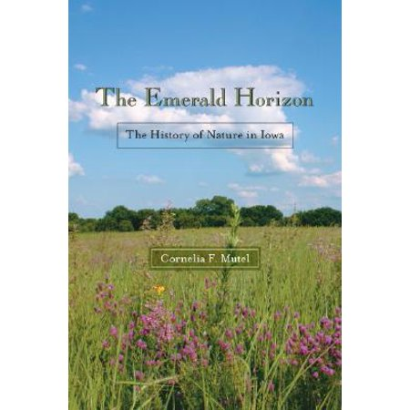 The Emerald Horizon The History Of Nature In Iowa border=