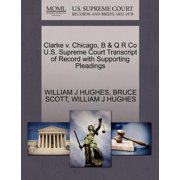 Clarke V. Chicago, B & Q R Co U.S. Supreme Court Transcript of Record with Supporting Pleadings
