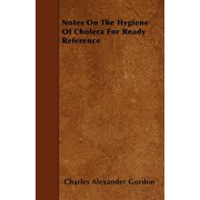 Notes on the Hygiene of Cholera for Ready Reference