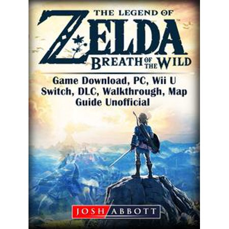 The Legend of Zelda Breath of the Wild Game Download, PC, Wii U, Switch, DLC, Walkthrough, Map, Guide Unofficial - eBook