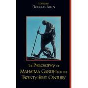Philosophy of Mahatma Gandhi for the Twenty-First Century