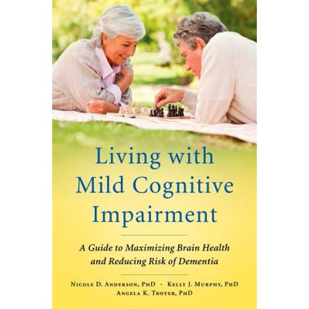 Nicole Oxford - Living with Mild Cognitive Impairment : A Guide to Maximizing Brain Health and Reducing Risk of Dementia